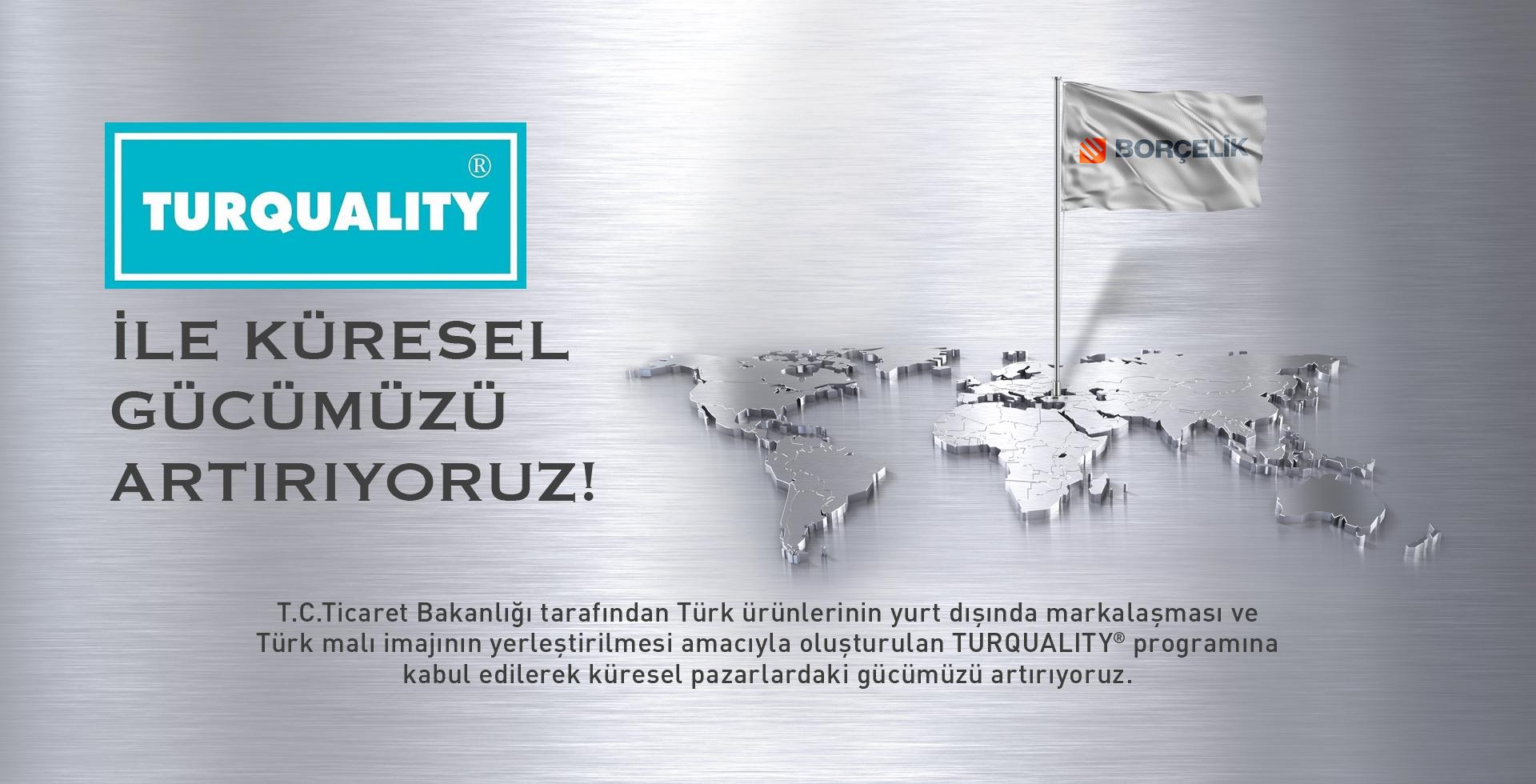 Turquality® ile Küresel Gücümüzü Arttırıyoruz!